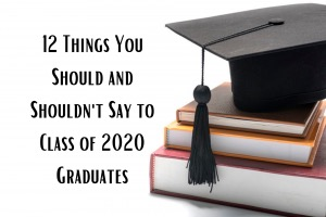 12 Cosas que Deberías y no Deberías decir a los que se Gradúan en 2020