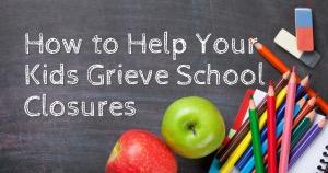Como ayudar a tus niños con el duelo por la clausura de escuelas debidas al COVID-19